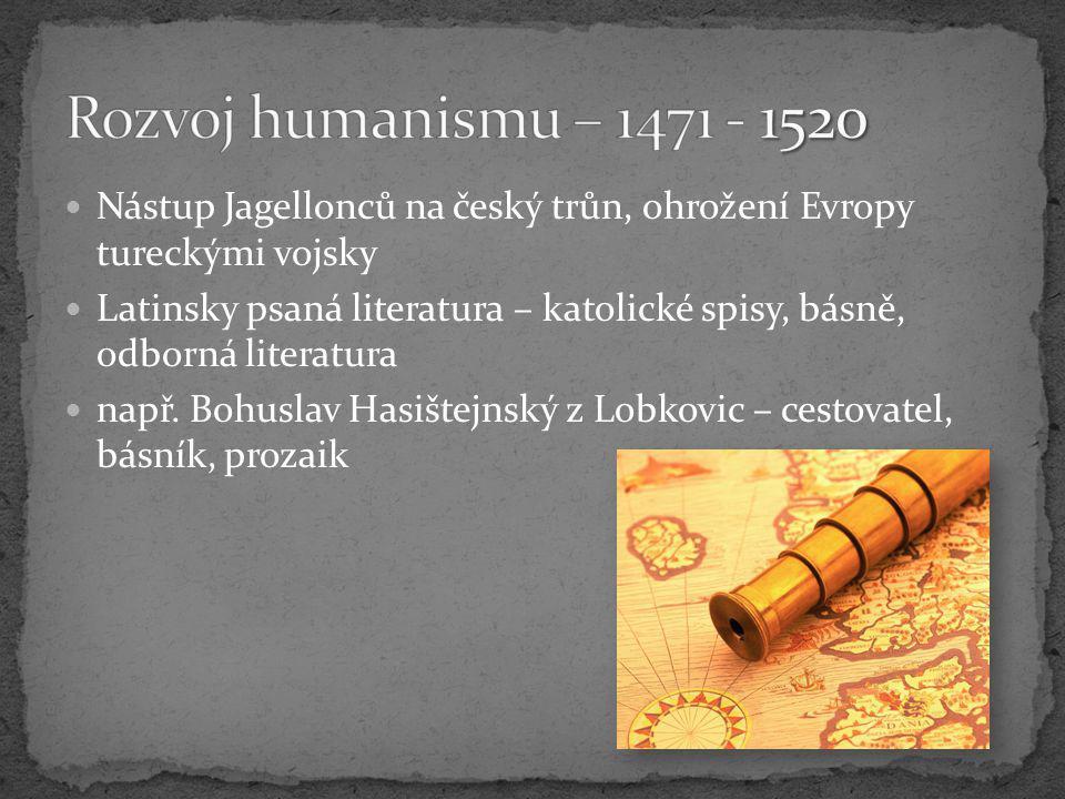 Rozvoj humanismu – 1471 - 1520 Nástup Jagellonců na český trůn, ohrožení Evropy tureckými vojsky.