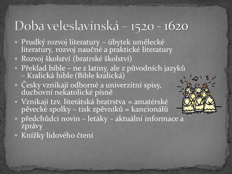 Doba veleslavínská – 1520 - 1620 Prudký rozvoj literatury – úbytek umělecké literatury, rozvoj naučné a praktické literatury.