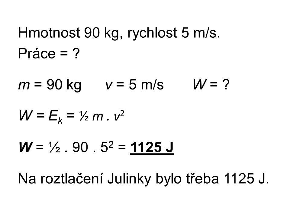 Hmotnost 90 kg, rychlost 5 m/s. Práce =. m = 90 kg v = 5 m/s W =