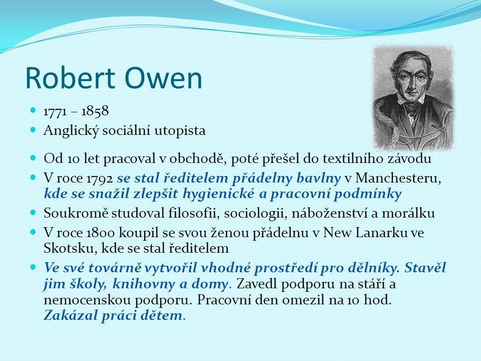 Robert Owen 1771 – 1858 Anglický sociální utopista