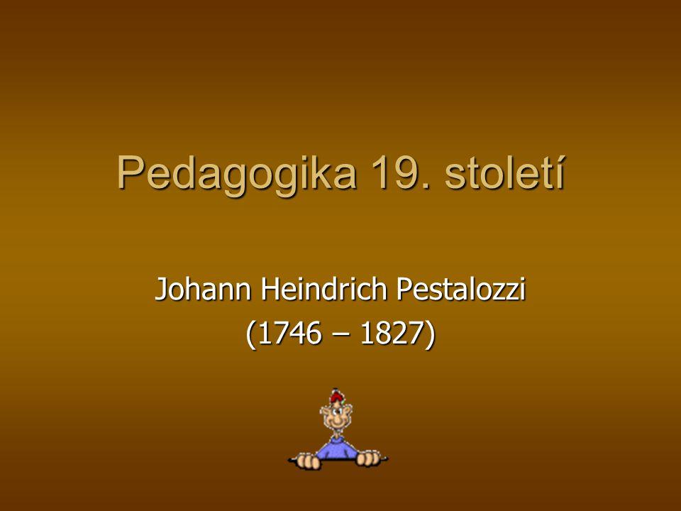 Johann Heindrich Pestalozzi (1746 – 1827)