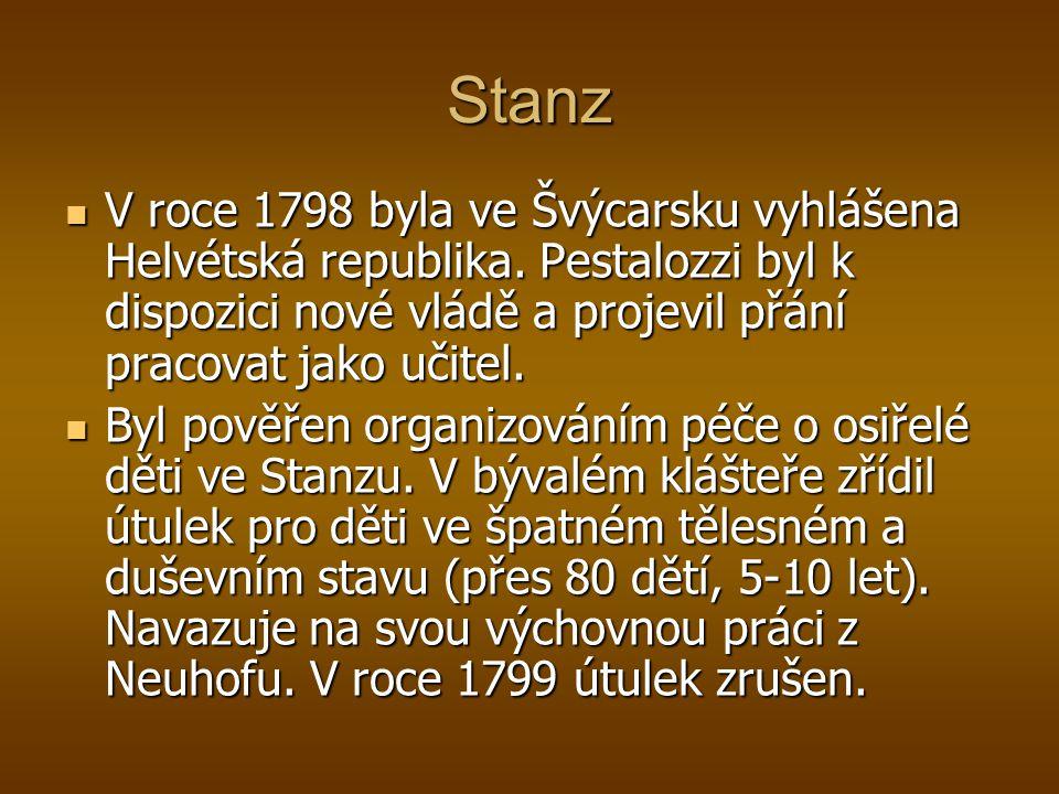 Stanz V roce 1798 byla ve Švýcarsku vyhlášena Helvétská republika. Pestalozzi byl k dispozici nové vládě a projevil přání pracovat jako učitel.