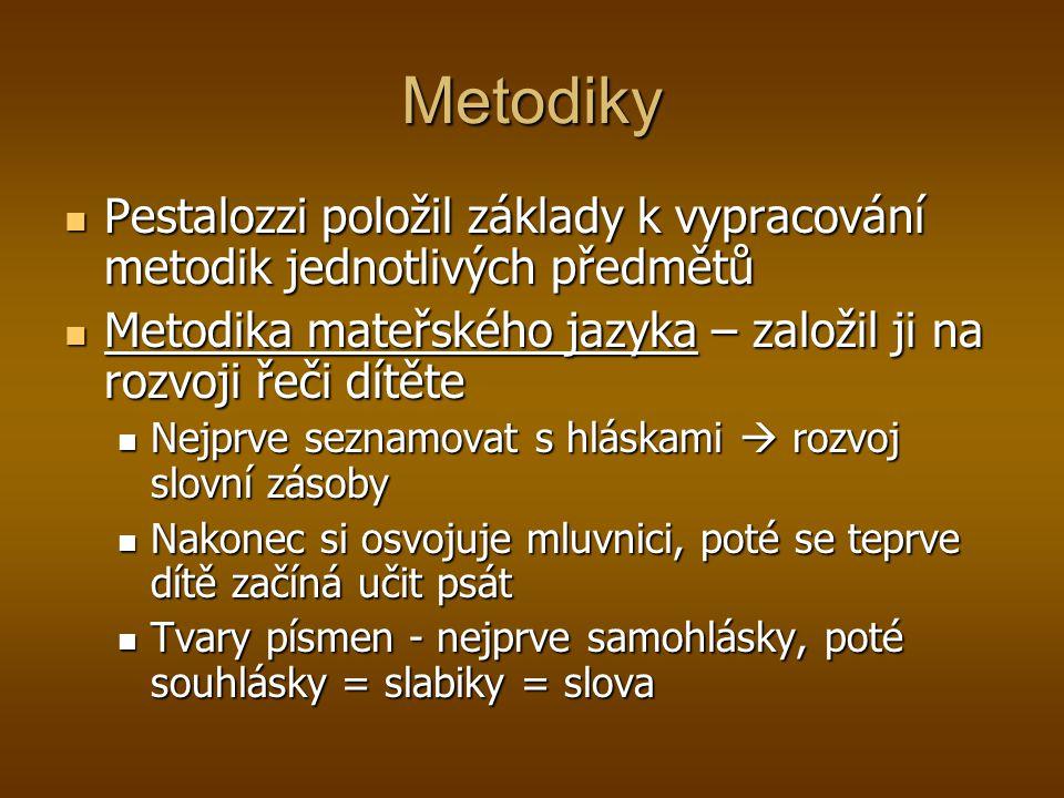 Metodiky Pestalozzi položil základy k vypracování metodik jednotlivých předmětů. Metodika mateřského jazyka – založil ji na rozvoji řeči dítěte.
