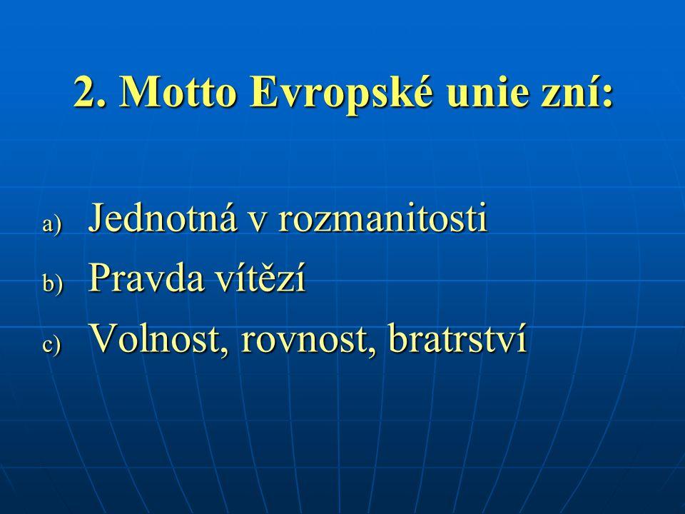2. Motto Evropské unie zní: