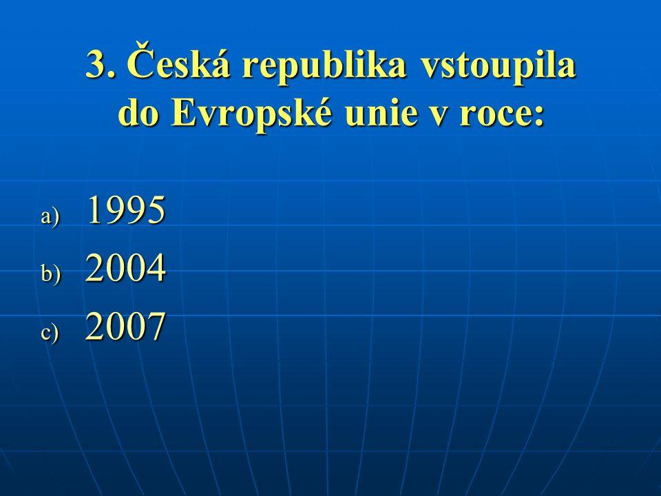 3. Česká republika vstoupila do Evropské unie v roce: