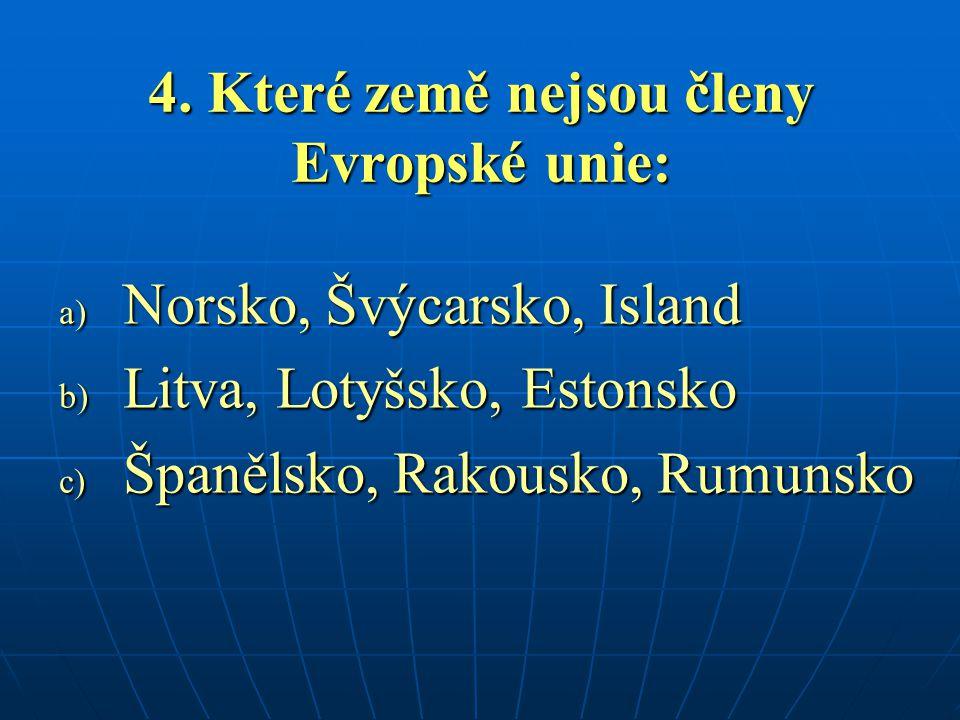 4. Které země nejsou členy Evropské unie: