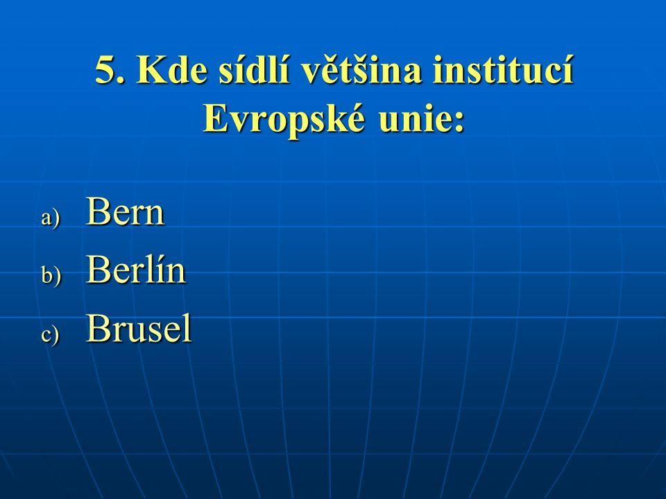 5. Kde sídlí většina institucí Evropské unie: