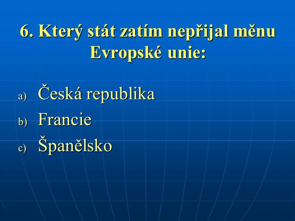 6. Který stát zatím nepřijal měnu Evropské unie: