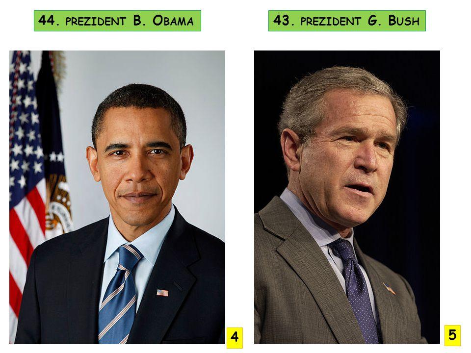 44. prezident B. Obama 43. prezident G. Bush 4 5