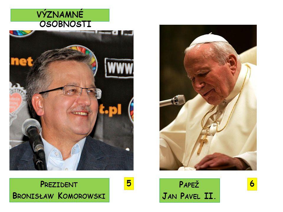 VÝZNAMNÉ OSOBNOSTI Prezident Bronisław Komorowski 5 Papež Jan Pavel II. 6