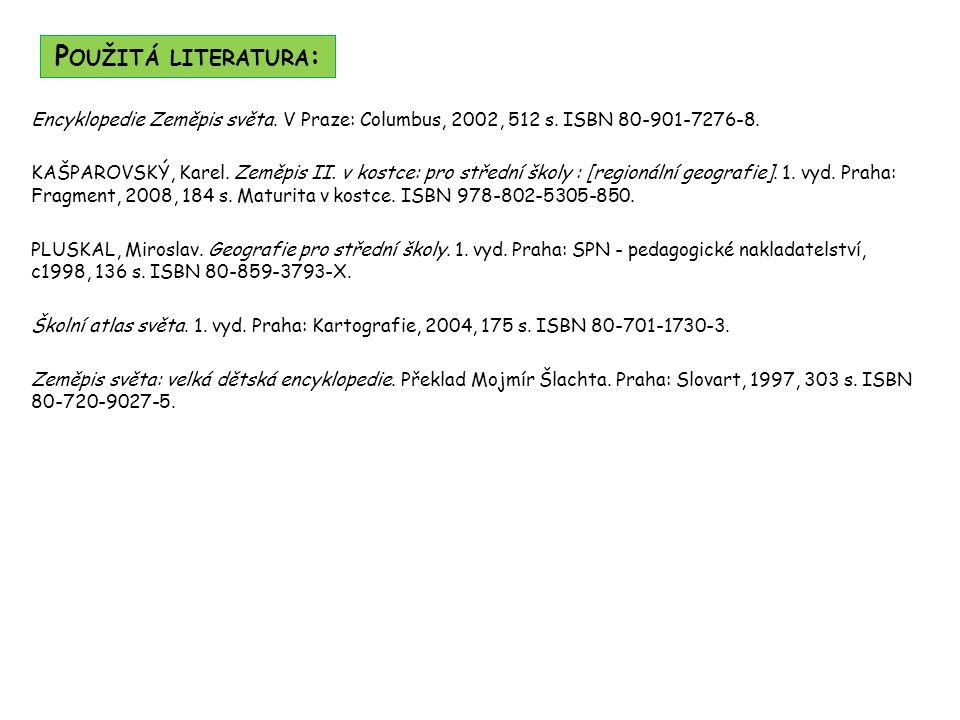Použitá literatura: Encyklopedie Zeměpis světa. V Praze: Columbus, 2002, 512 s. ISBN 80-901-7276-8.