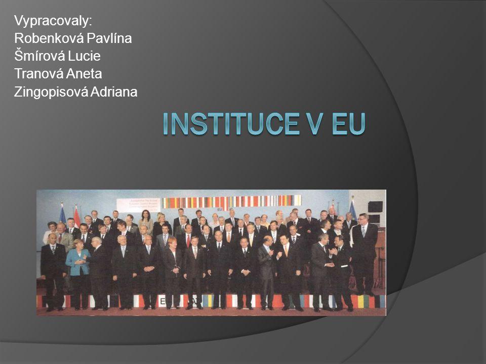 Instituce v EU Vypracovaly: Robenková Pavlína Šmírová Lucie