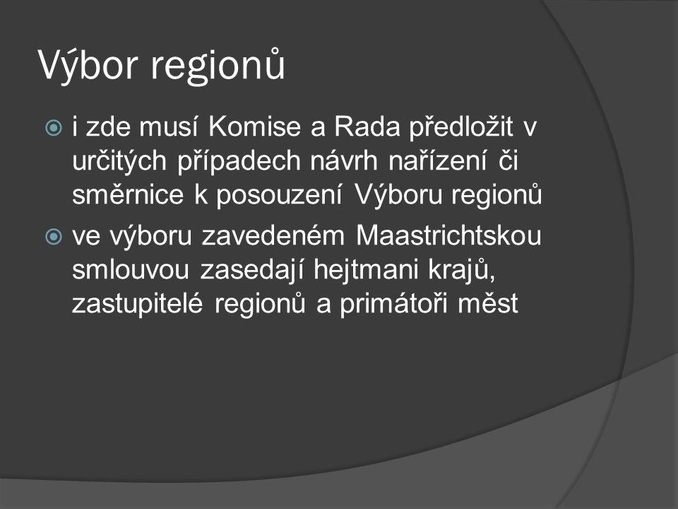 Výbor regionů i zde musí Komise a Rada předložit v určitých případech návrh nařízení či směrnice k posouzení Výboru regionů.