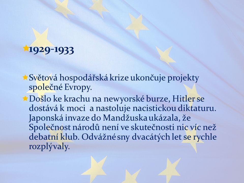 1929-1933 Světová hospodářská krize ukončuje projekty společné Evropy.