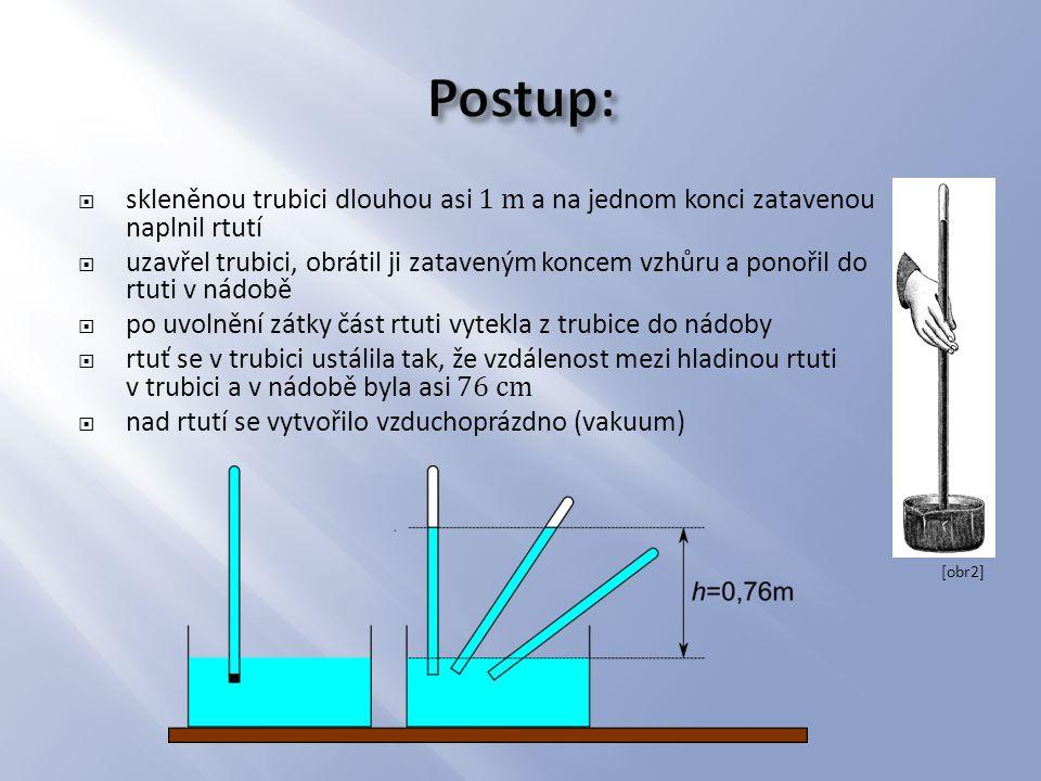 Postup: skleněnou trubici dlouhou asi 1 m a na jednom konci zatavenou naplnil rtutí.