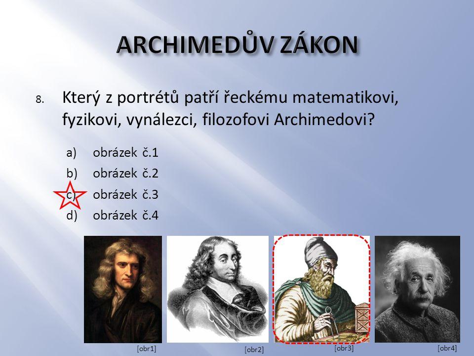 ARCHIMEDŮV ZÁKON Který z portrétů patří řeckému matematikovi, fyzikovi, vynálezci, filozofovi Archimedovi