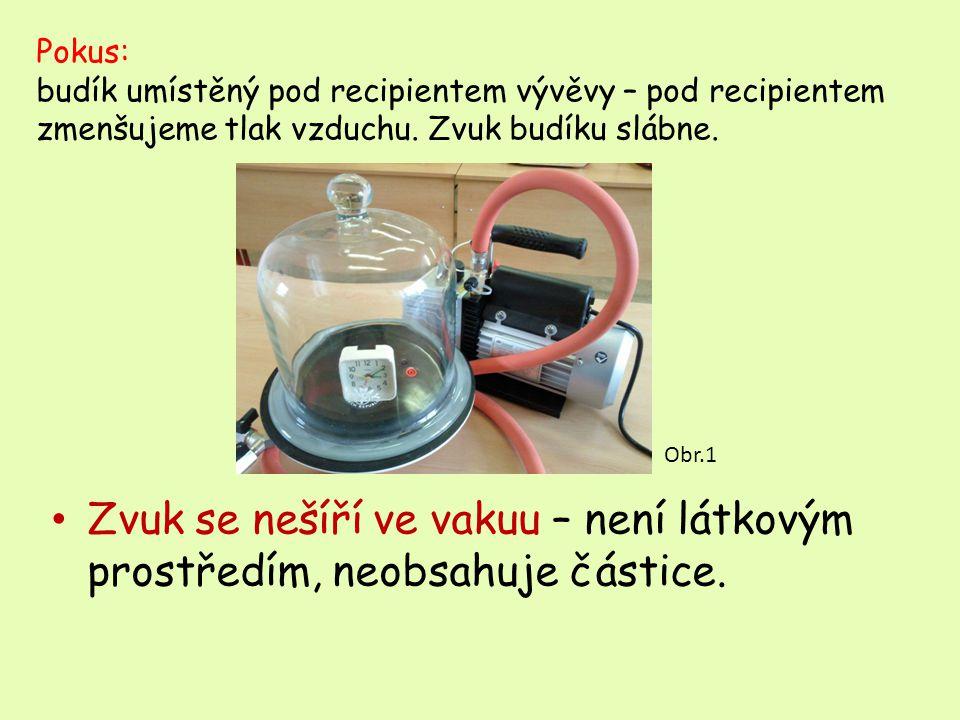 Pokus: budík umístěný pod recipientem vývěvy – pod recipientem zmenšujeme tlak vzduchu. Zvuk budíku slábne.