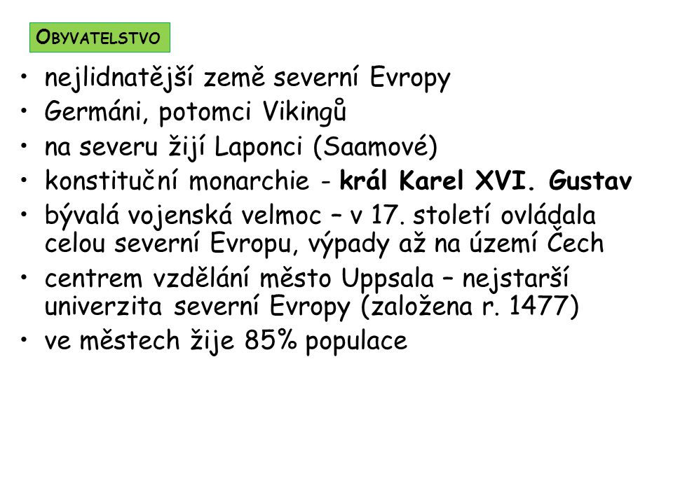 nejlidnatější země severní Evropy Germáni, potomci Vikingů