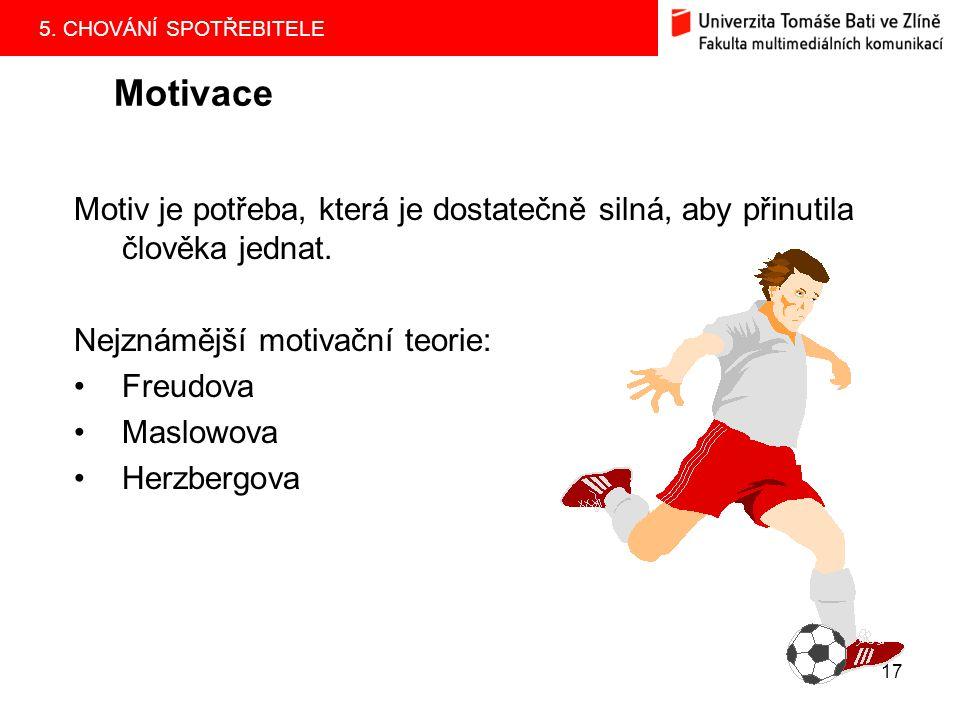 Motivace Motiv je potřeba, která je dostatečně silná, aby přinutila člověka jednat. Nejznámější motivační teorie: