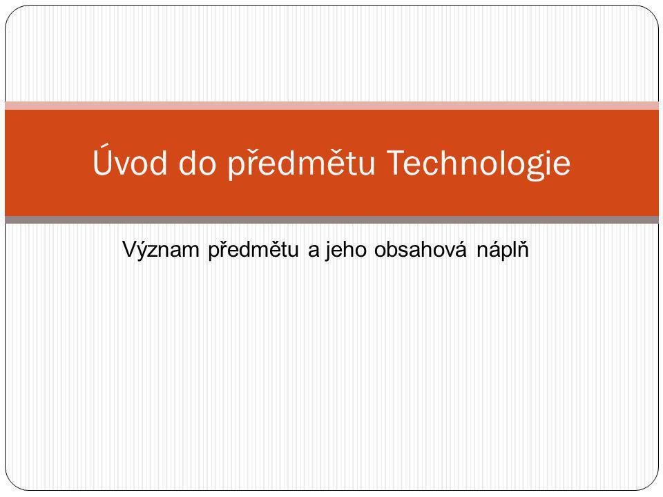 Úvod do předmětu Technologie