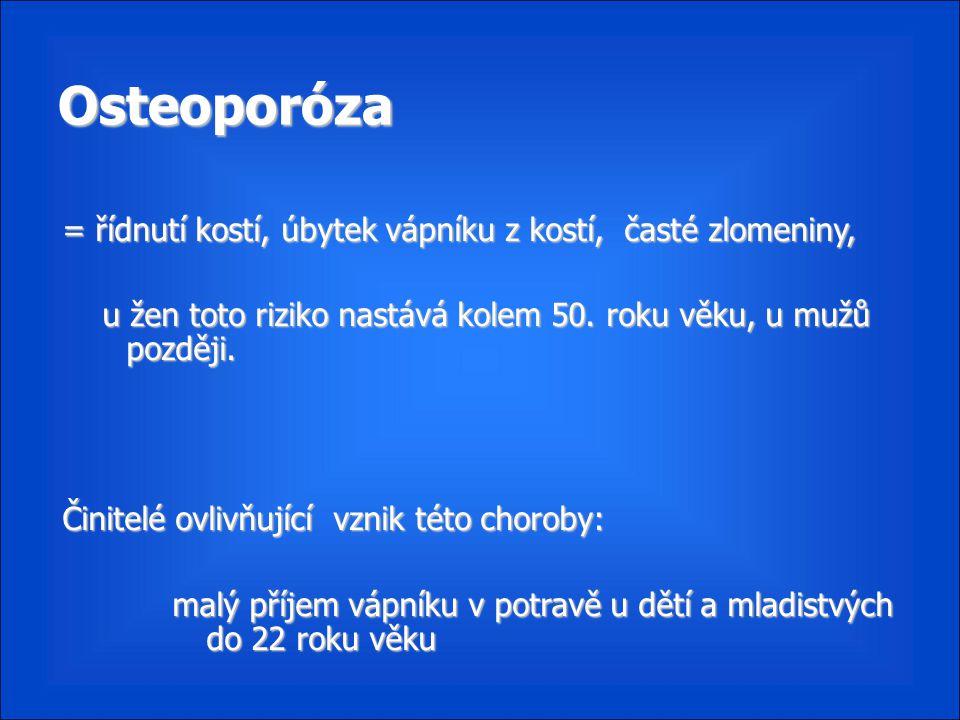 Osteoporóza = řídnutí kostí, úbytek vápníku z kostí, časté zlomeniny,