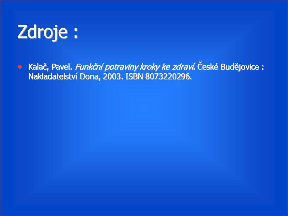 Zdroje : Kalač, Pavel. Funkční potraviny kroky ke zdraví. České Budějovice : Nakladatelství Dona, 2003. ISBN 8073220296.