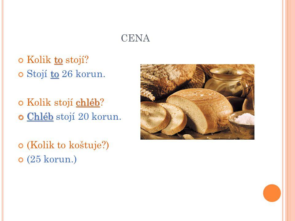 cena Kolik to stojí Stojí to 26 korun. Kolik stojí chléb