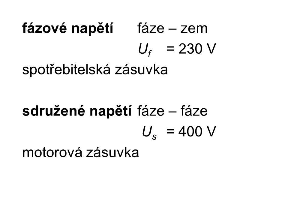 fázové napětí fáze – zem Uf = 230 V spotřebitelská zásuvka sdružené napětí fáze – fáze Us = 400 V motorová zásuvka