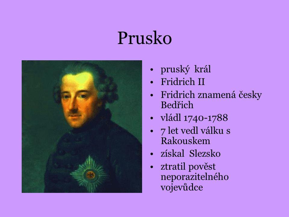 Prusko pruský král Fridrich II Fridrich znamená česky Bedřich