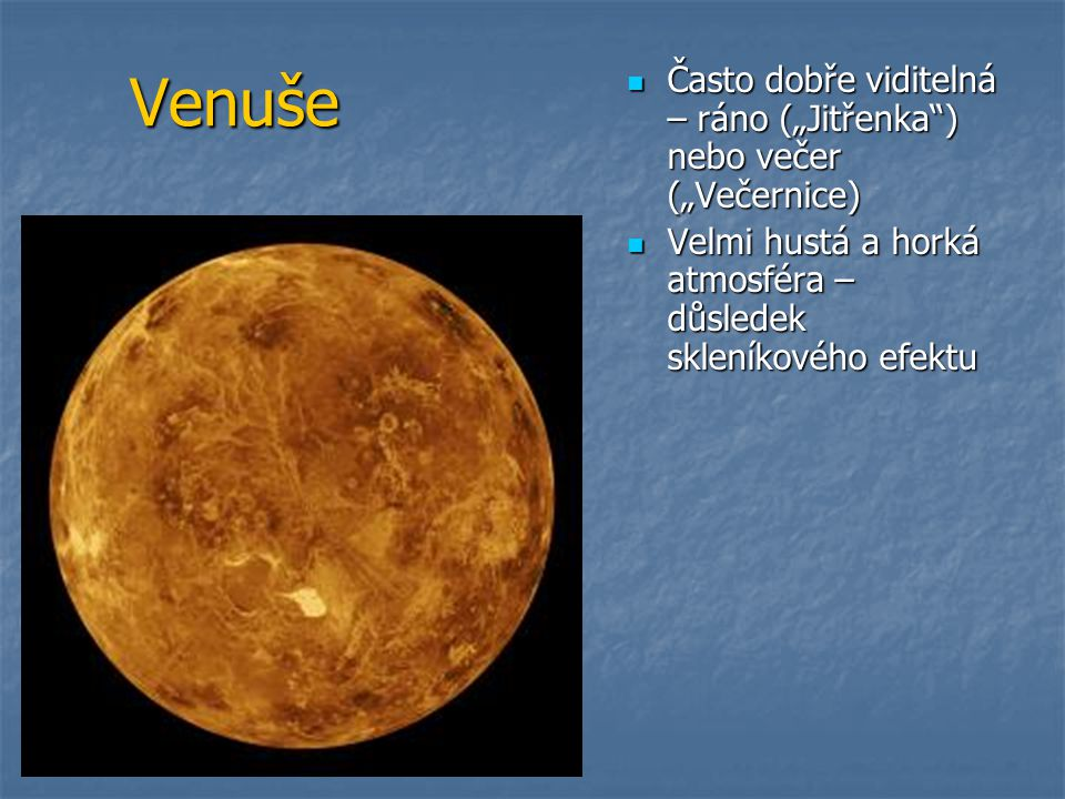 """Venuše Často dobře viditelná – ráno (""""Jitřenka ) nebo večer (""""Večernice) Velmi hustá a horká atmosféra – důsledek skleníkového efektu."""