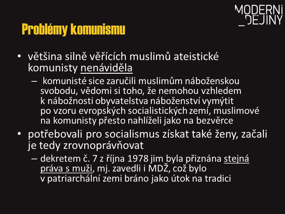 Problémy komunismu většina silně věřících muslimů ateistické komunisty nenáviděla.