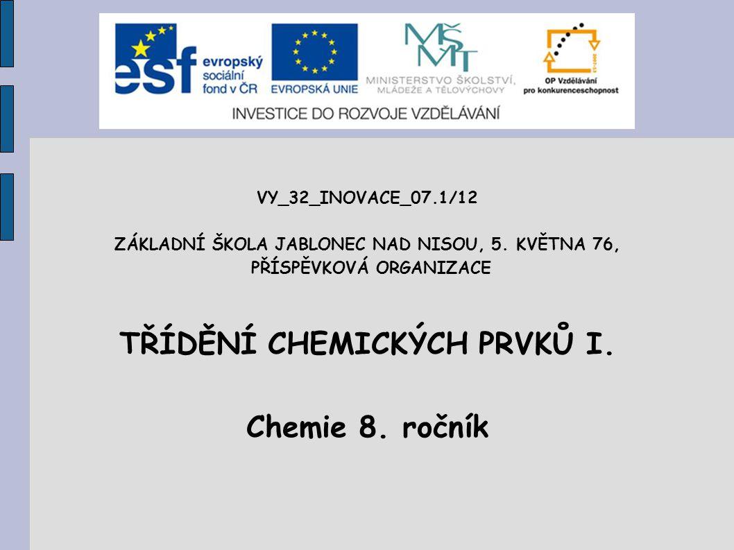 TŘÍDĚNÍ CHEMICKÝCH PRVKŮ I. Chemie 8. ročník