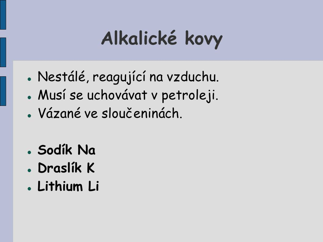Alkalické kovy Nestálé, reagující na vzduchu.