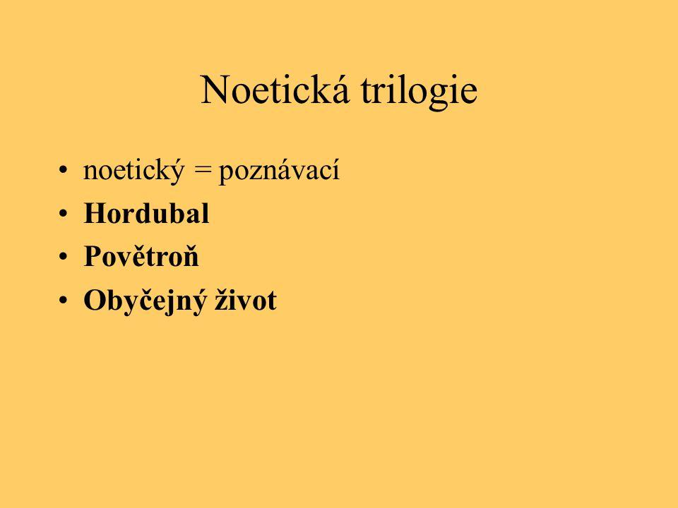Noetická trilogie noetický = poznávací Hordubal Povětroň