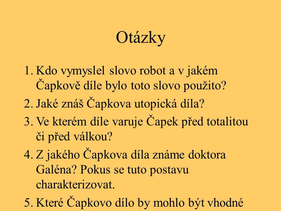 Otázky Kdo vymyslel slovo robot a v jakém Čapkově díle bylo toto slovo použito Jaké znáš Čapkova utopická díla