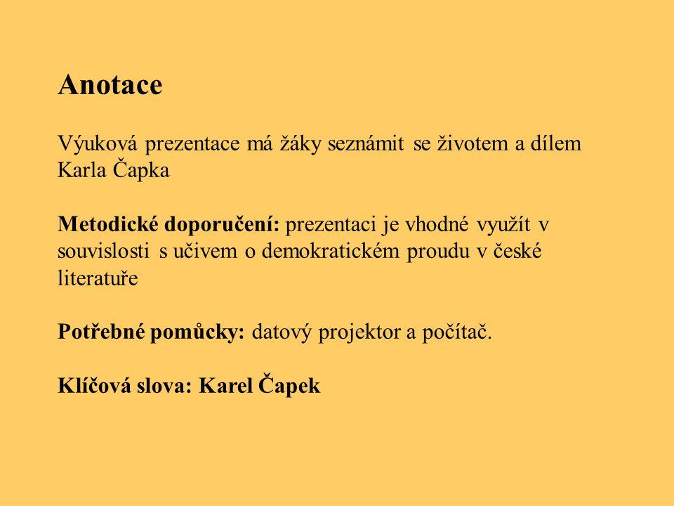 Anotace Výuková prezentace má žáky seznámit se životem a dílem Karla Čapka.