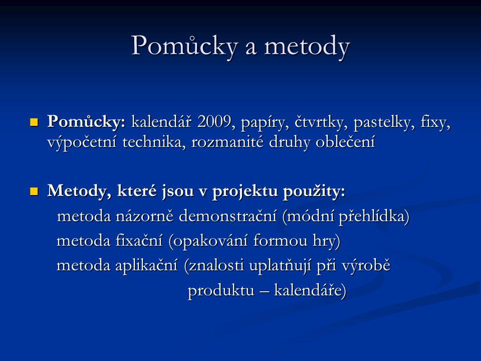 Pomůcky a metody Pomůcky: kalendář 2009, papíry, čtvrtky, pastelky, fixy, výpočetní technika, rozmanité druhy oblečení.