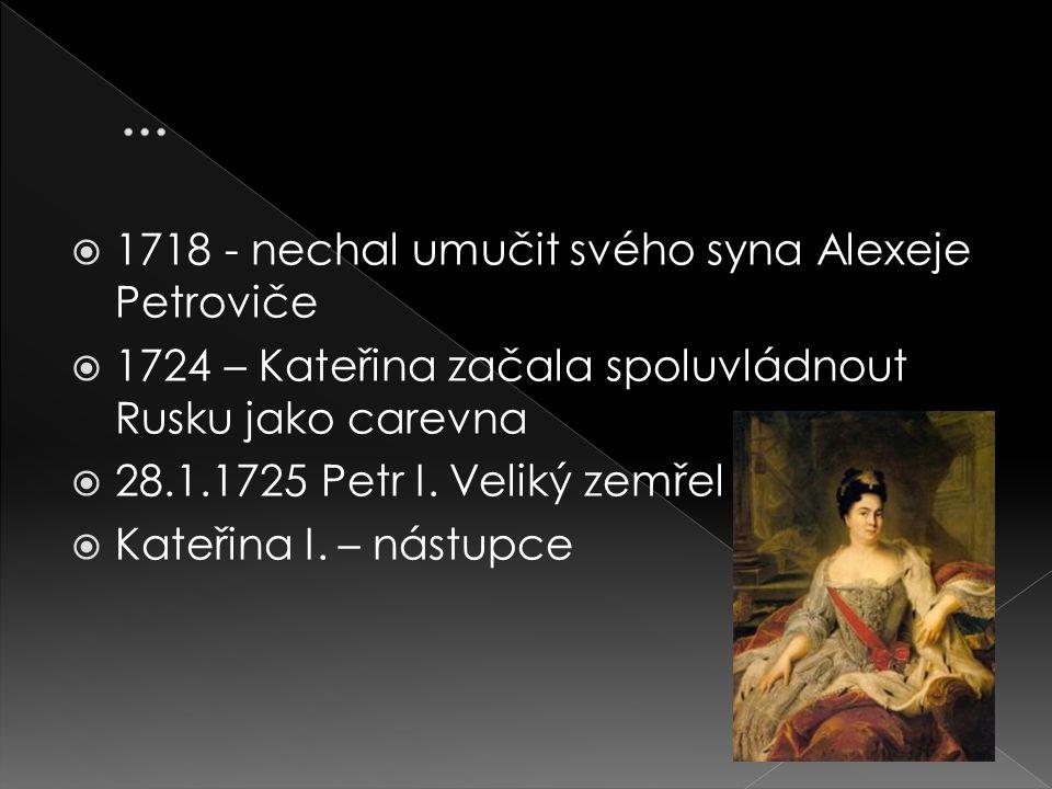 ... 1718 - nechal umučit svého syna Alexeje Petroviče