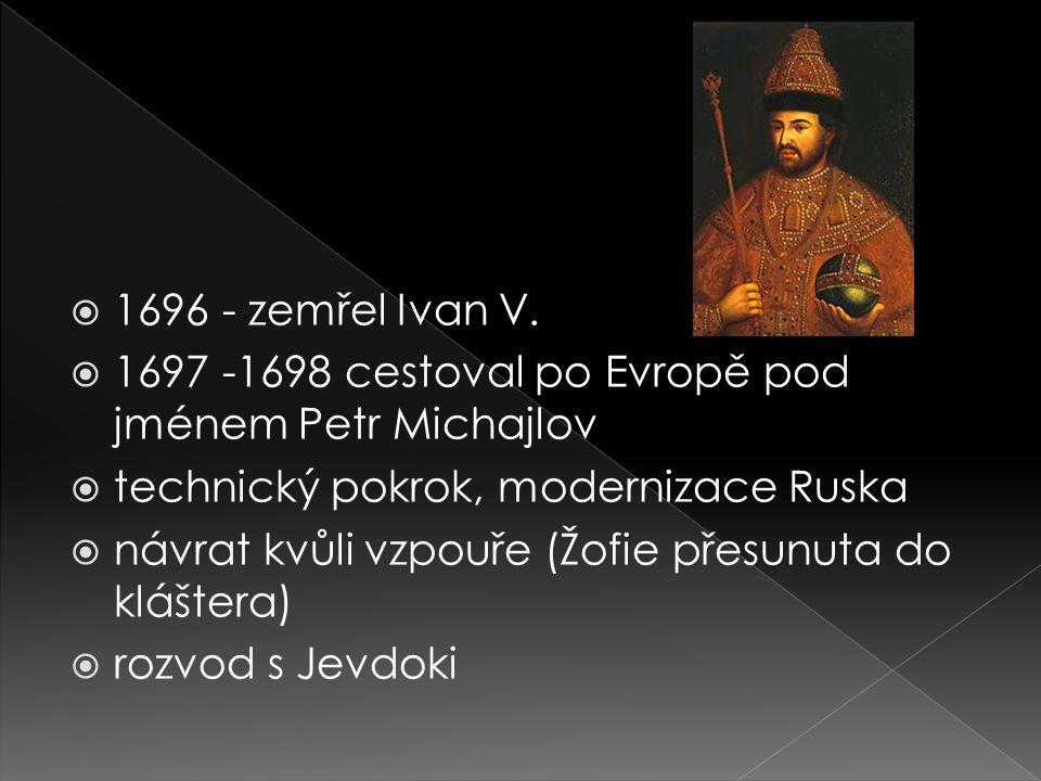 1696 - zemřel Ivan V. 1697 -1698 cestoval po Evropě pod jménem Petr Michajlov. technický pokrok, modernizace Ruska.