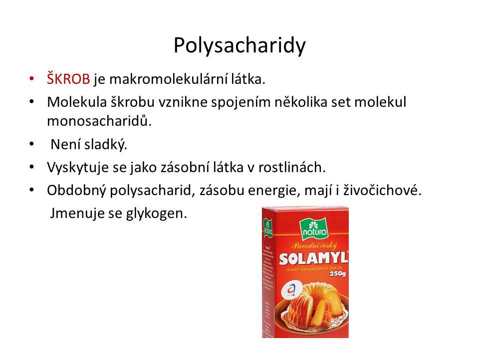 Polysacharidy ŠKROB je makromolekulární látka.