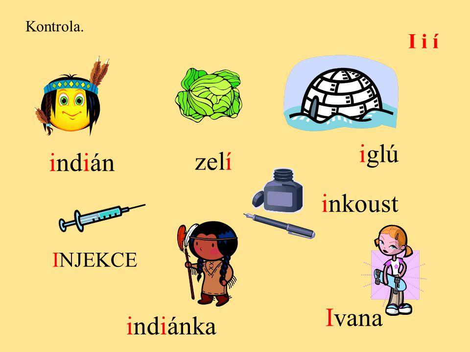 Kontrola. I i í iglú indián zelí inkoust INJEKCE Ivana indiánka