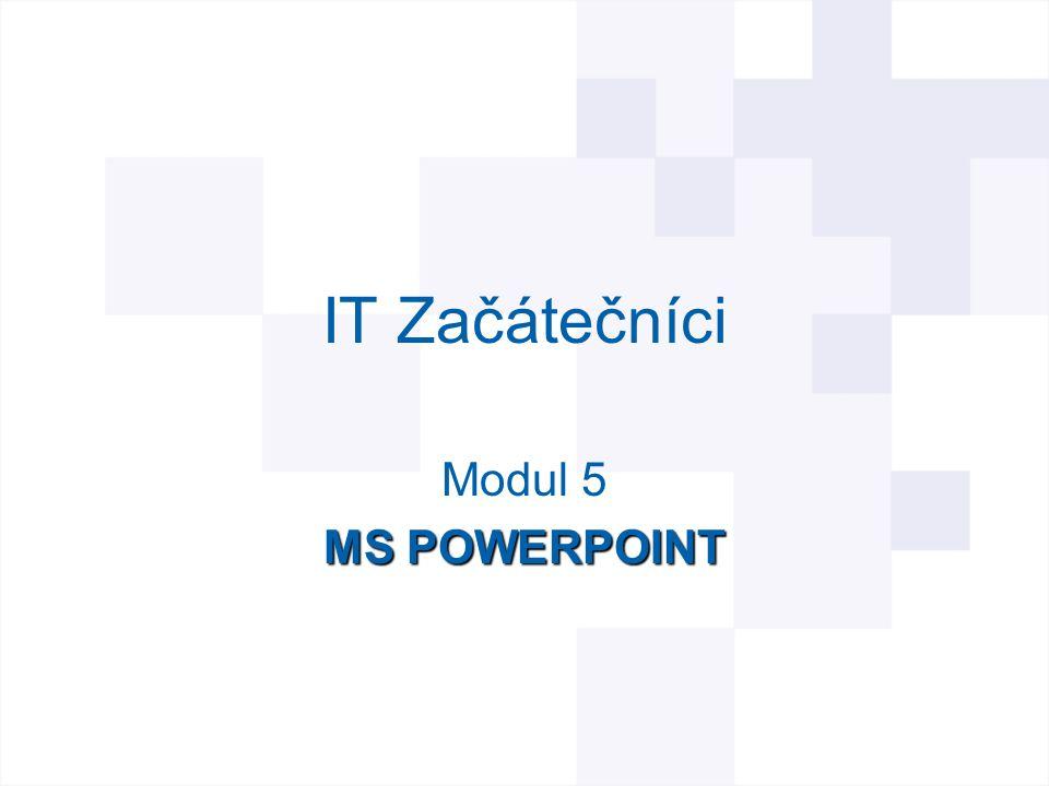 IT Začátečníci Modul 5 MS POWERPOINT
