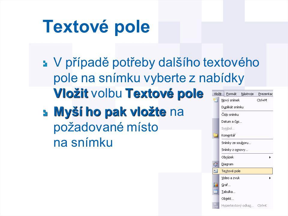 Textové pole V případě potřeby dalšího textového pole na snímku vyberte z nabídky Vložit volbu Textové pole.