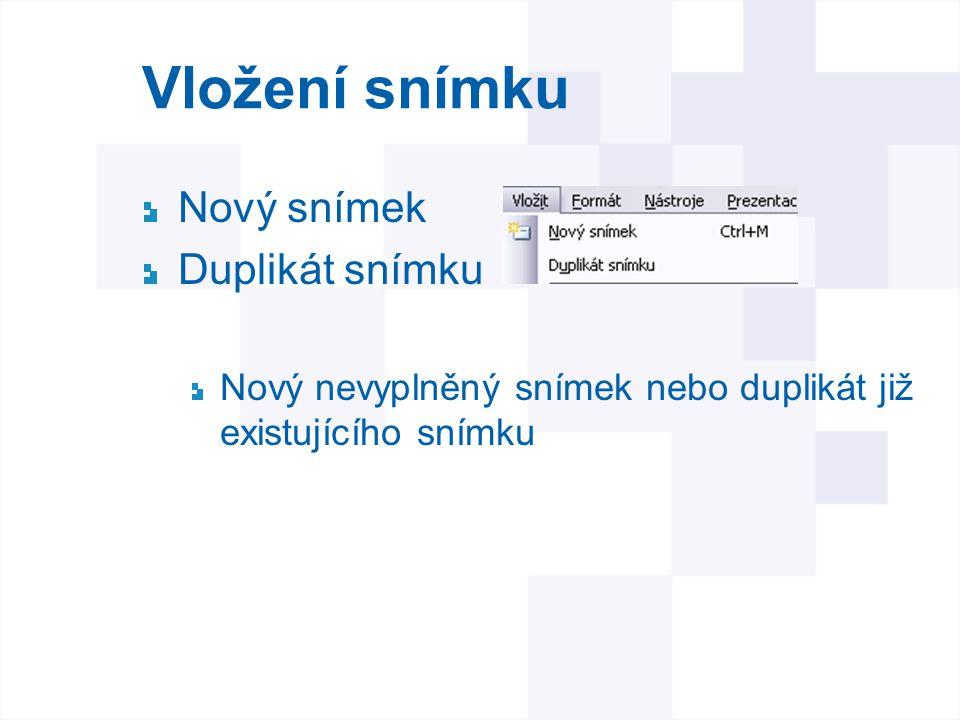 Vložení snímku Nový snímek Duplikát snímku