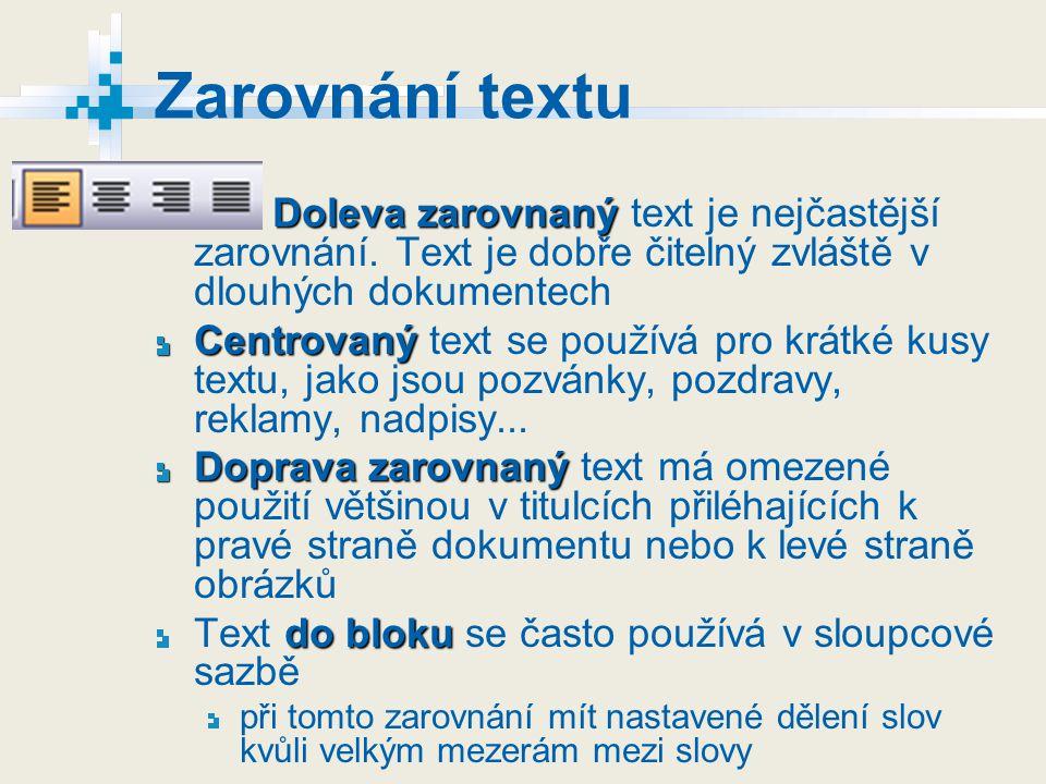 Zarovnání textu Doleva zarovnaný text je nejčastější zarovnání. Text je dobře čitelný zvláště v dlouhých dokumentech.