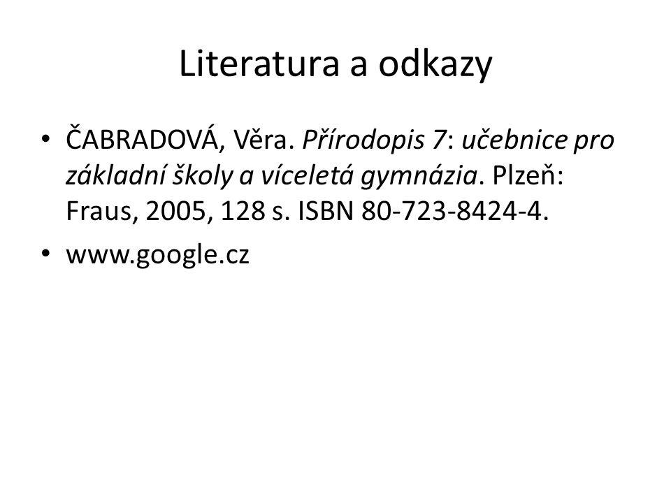 Literatura a odkazy ČABRADOVÁ, Věra. Přírodopis 7: učebnice pro základní školy a víceletá gymnázia. Plzeň: Fraus, 2005, 128 s. ISBN 80-723-8424-4.