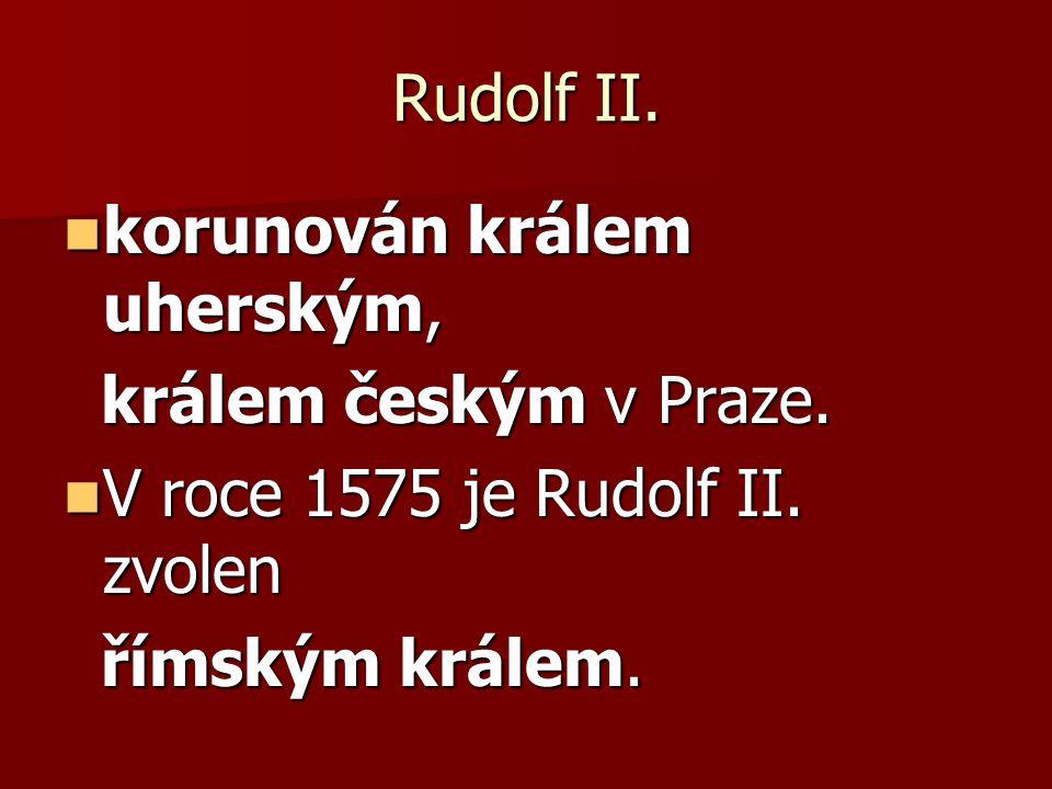 Rudolf II. korunován králem uherským, králem českým v Praze.