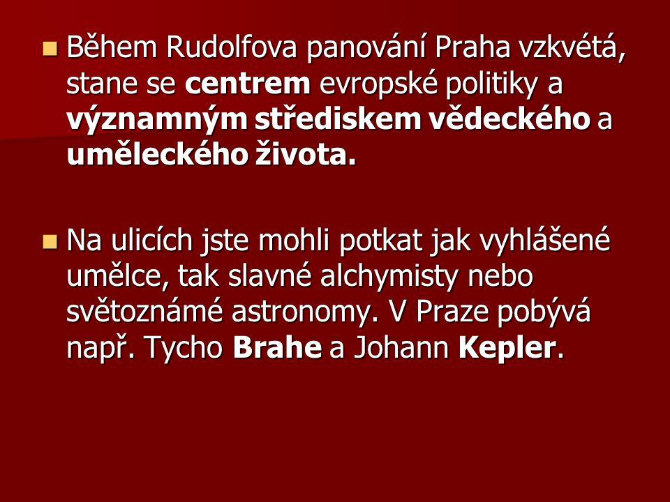Během Rudolfova panování Praha vzkvétá, stane se centrem evropské politiky a významným střediskem vědeckého a uměleckého života.