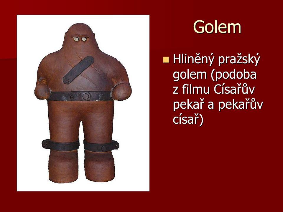Golem Hliněný pražský golem (podoba z filmu Císařův pekař a pekařův císař)