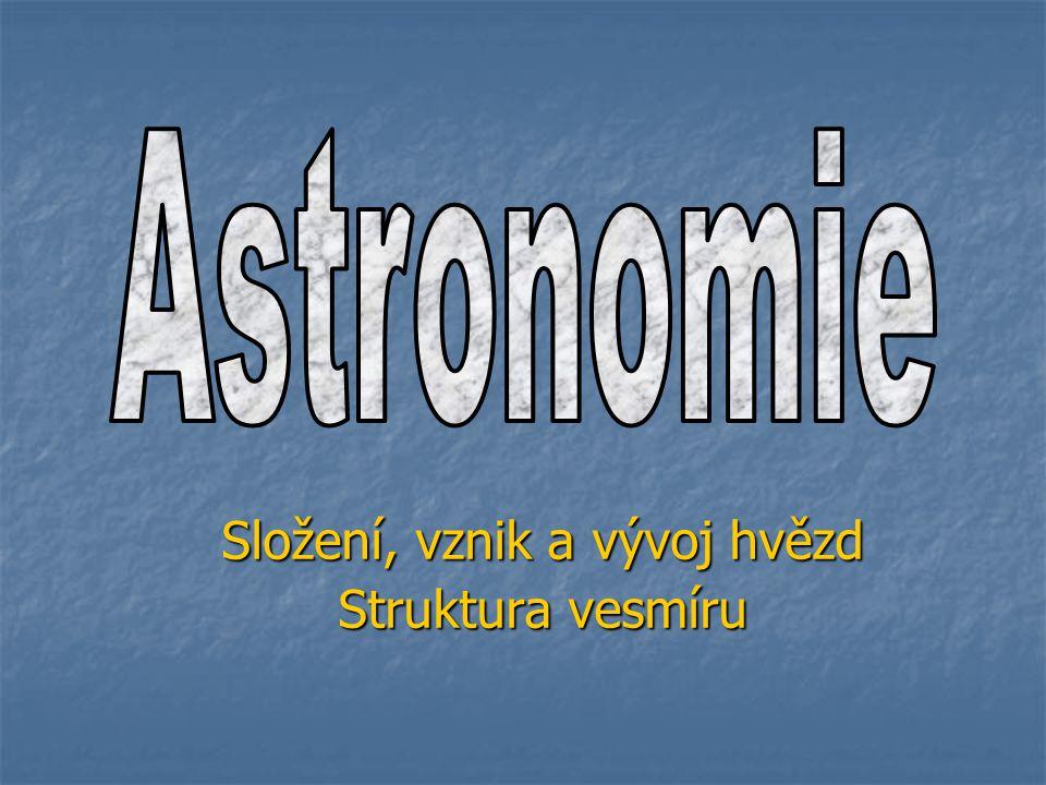 Složení, vznik a vývoj hvězd Struktura vesmíru